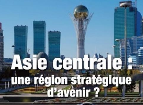 Asie centrale, une région stratégique d'avenir ?
